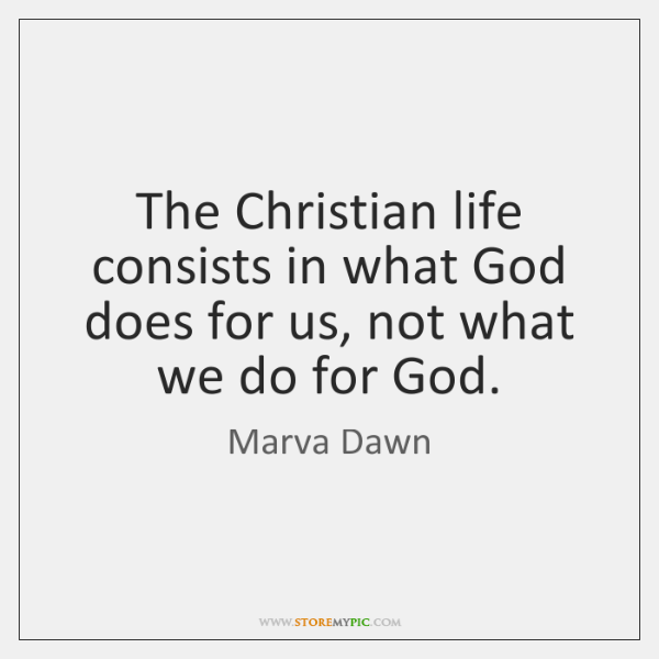 The Christian life consists in what God does for us, not what ...