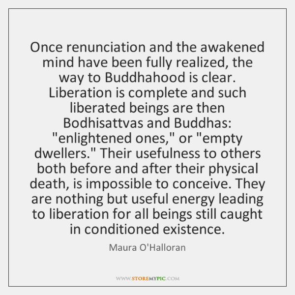 Once renunciation and the awakened mind have been fully realized, the way ...