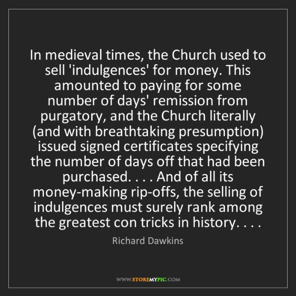 Richard Dawkins: In medieval times, the Church used to sell 'indulgences'...