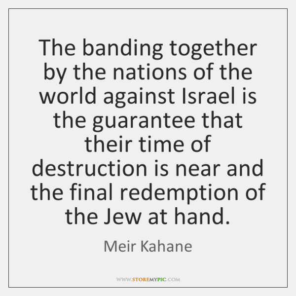 The banding together by the nations of the world against Israel is ...
