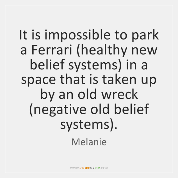 It is impossible to park a Ferrari (healthy new belief systems) in ...