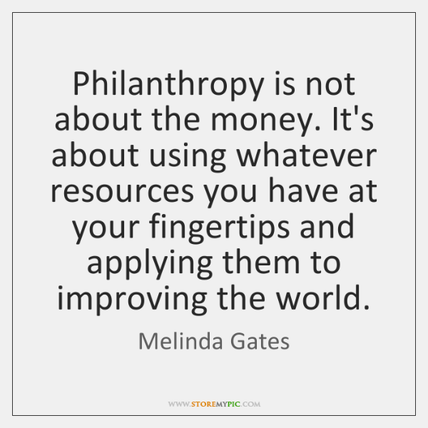 Philanthropy Is Not About The Money It's About Using Whatever Custom Philanthropy Quotes