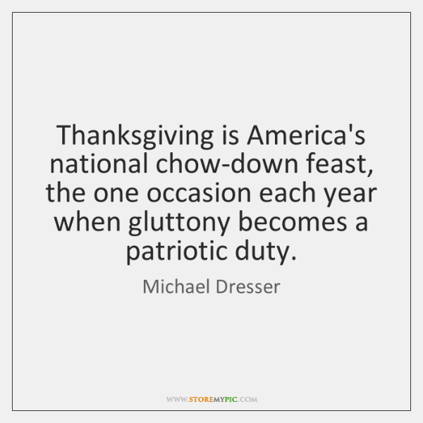 Thanksgiving is America's national chow-down feast, the one occasion each year when ...