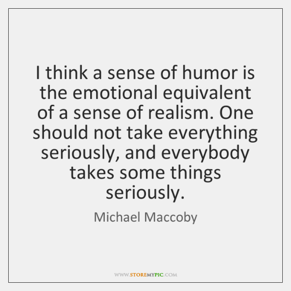 I think a sense of humor is the emotional equivalent of a ...