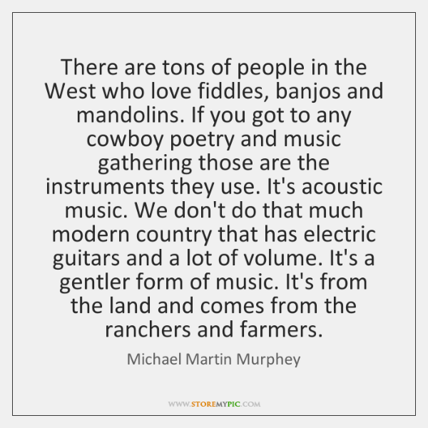 There are tons of people in the West who love fiddles, banjos ...