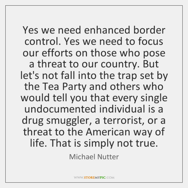 Yes we need enhanced border control. Yes we need to focus our ...