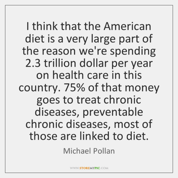I think that the American diet is a very large part of ...