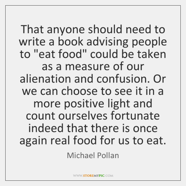 """That anyone should need to write a book advising people to """"eat ..."""