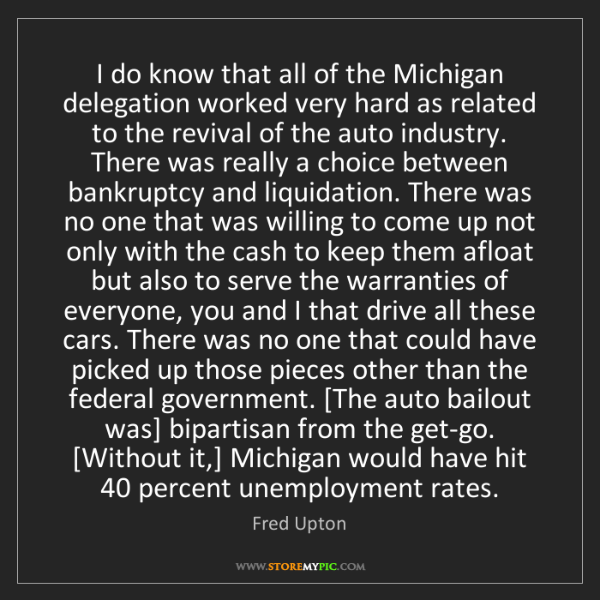 Fred Upton: I do know that all of the Michigan delegation worked...