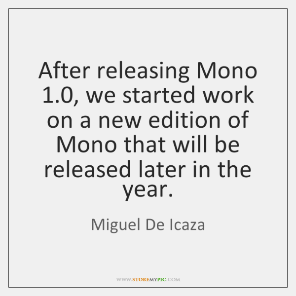 After releasing Mono 1.0, we started work on a new edition of Mono ...