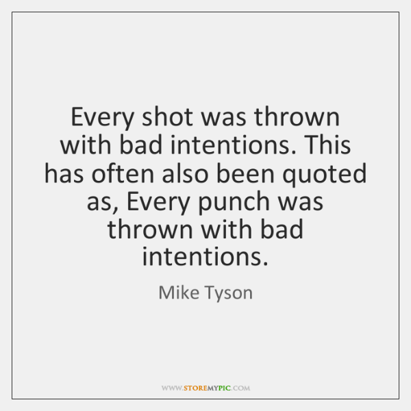 Every shot was thrown with bad intentions. This has often also been ...
