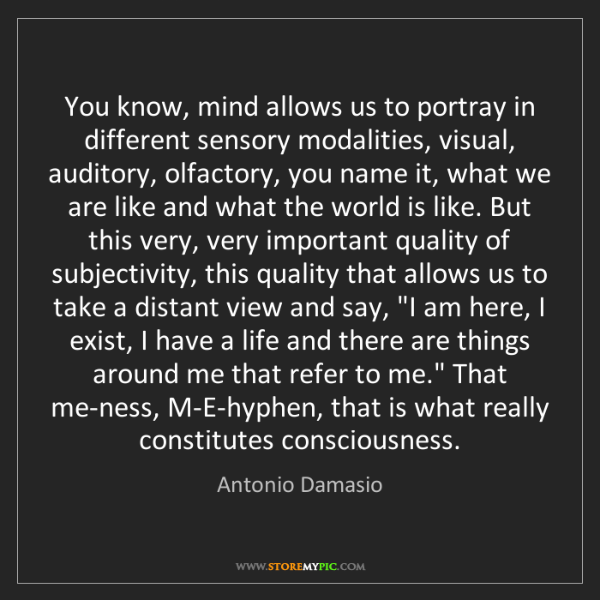 Antonio Damasio: You know, mind allows us to portray in different sensory...