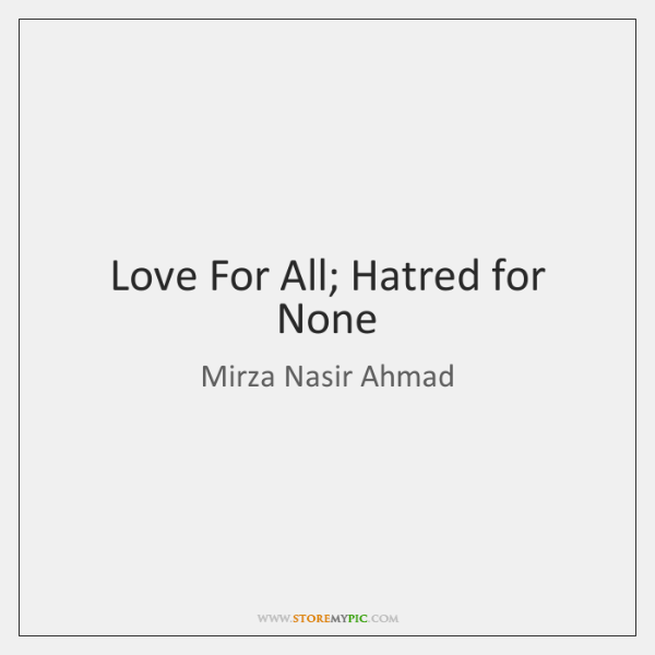 Love For All; Hatred for None