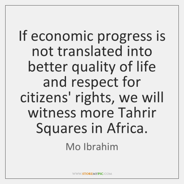 If economic progress is not translated into better quality of life and ...