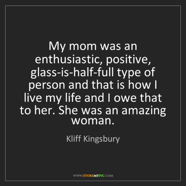 Kliff Kingsbury: My mom was an enthusiastic, positive, glass-is-half-full...