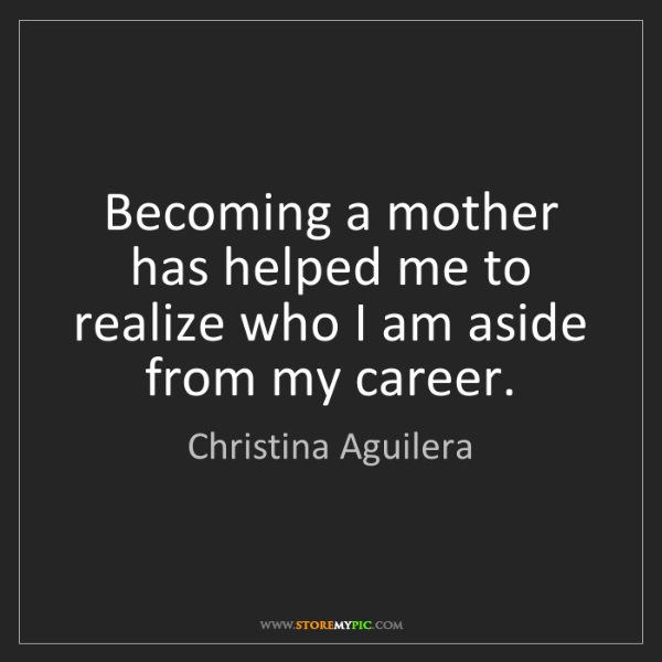 Christina Aguilera: Becoming a mother has helped me to realize who I am aside...