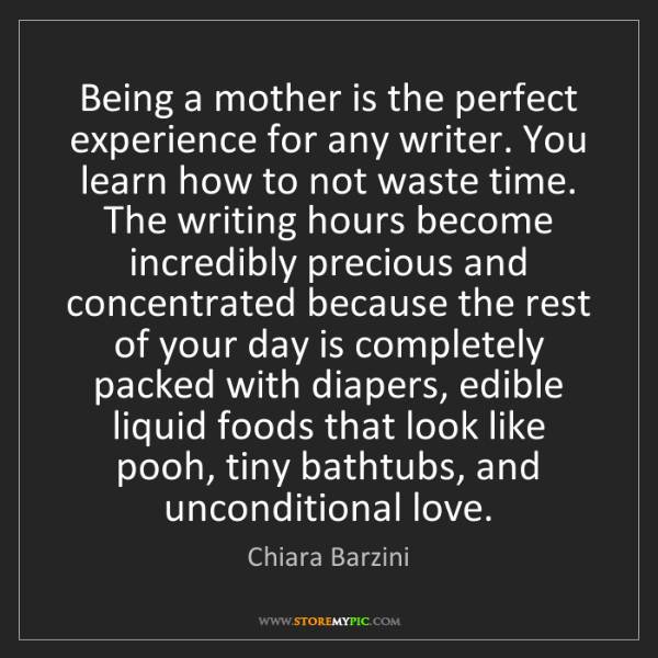 Chiara Barzini: Being a mother is the perfect experience for any writer....