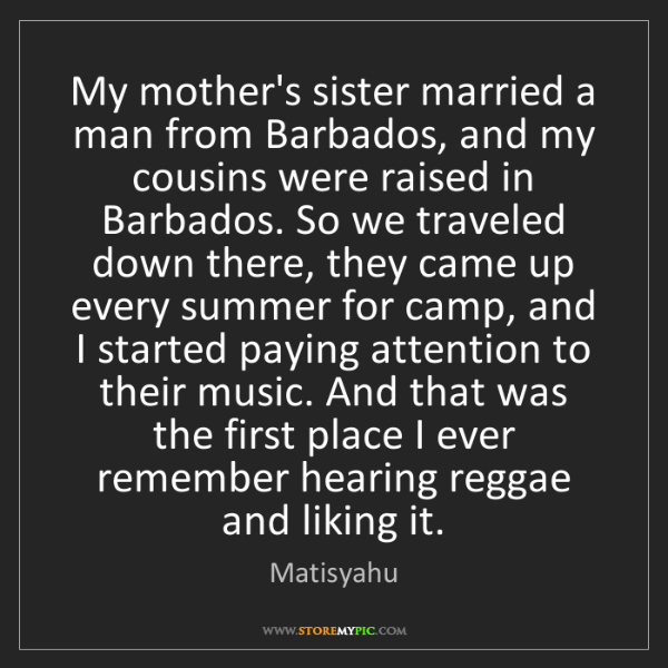 Matisyahu: My mother's sister married a man from Barbados, and my...