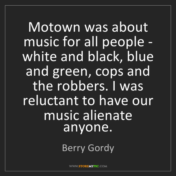 Berry Gordy: Motown was about music for all people - white and black,...