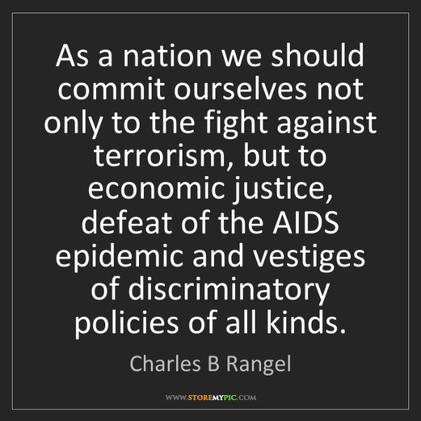 Charles B Rangel: As a nation we should commit ourselves not only to the...