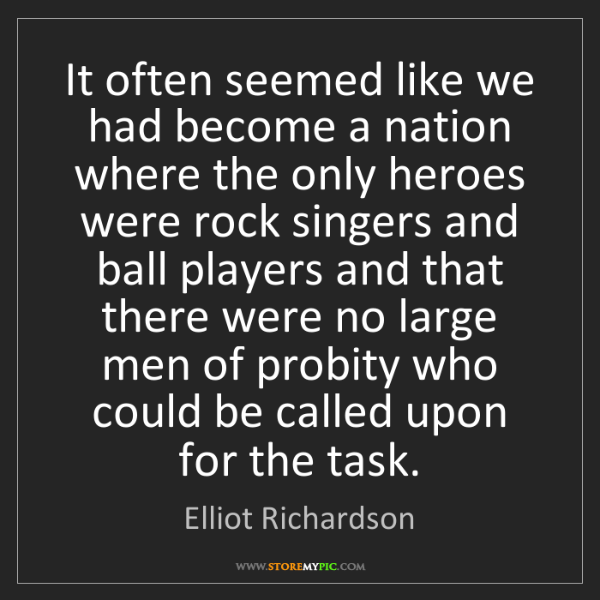 Elliot Richardson: It often seemed like we had become a nation where the...
