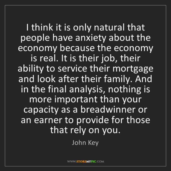 John Key: I think it is only natural that people have anxiety about...