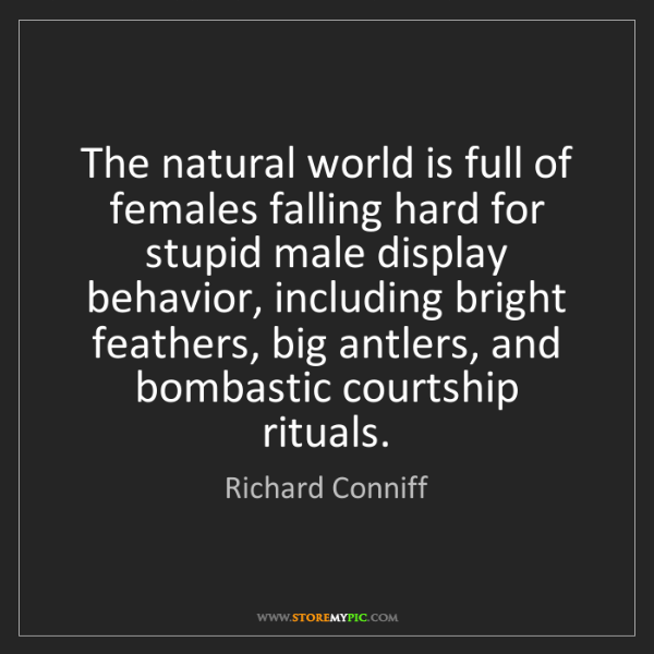 Richard Conniff: The natural world is full of females falling hard for...