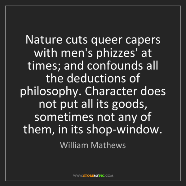 William Mathews: Nature cuts queer capers with men's phizzes' at times;...