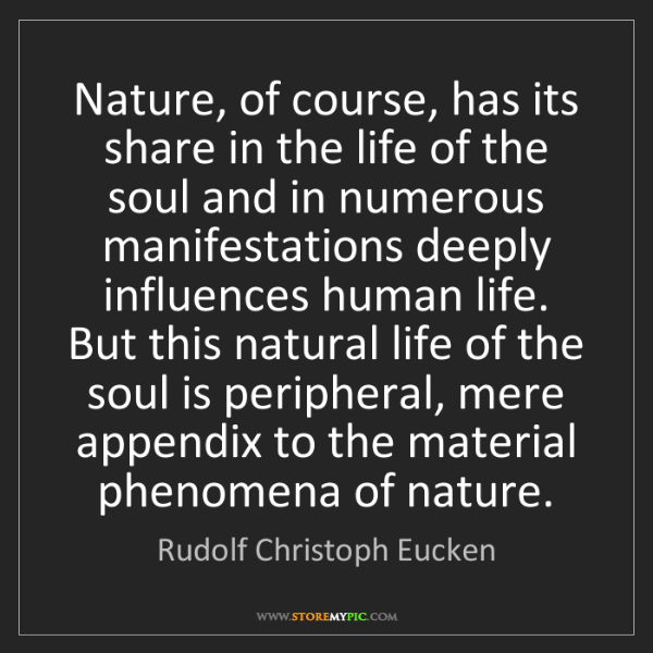 Rudolf Christoph Eucken: Nature, of course, has its share in the life of the soul...