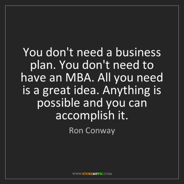 Ron Conway: You don't need a business plan. You don't need to have...