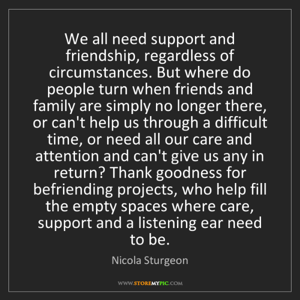 Nicola Sturgeon: We all need support and friendship, regardless of circumstances....