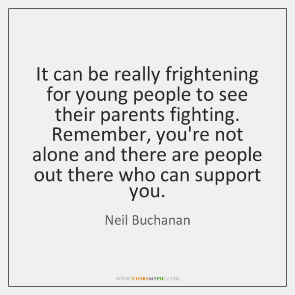 It can be really frightening for young people to see their parents ...