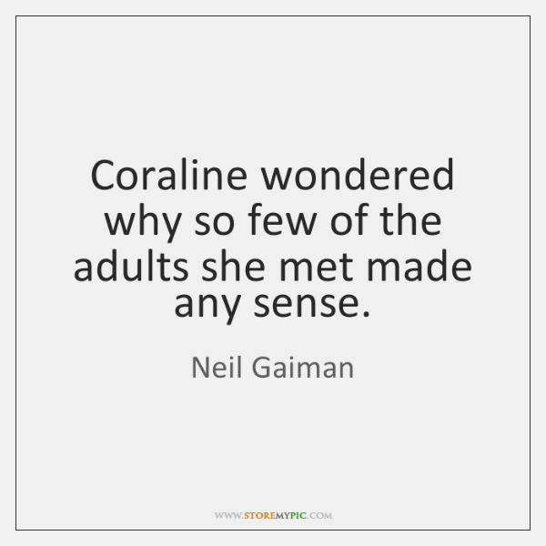 Coraline Quotes | Coraline Wondered Why So Few Of The Adults She Met Made Any