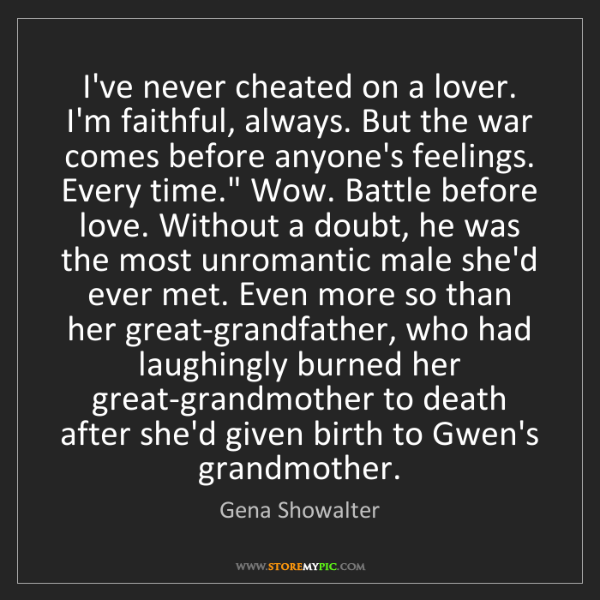 Gena Showalter: I've never cheated on a lover. I'm faithful, always....