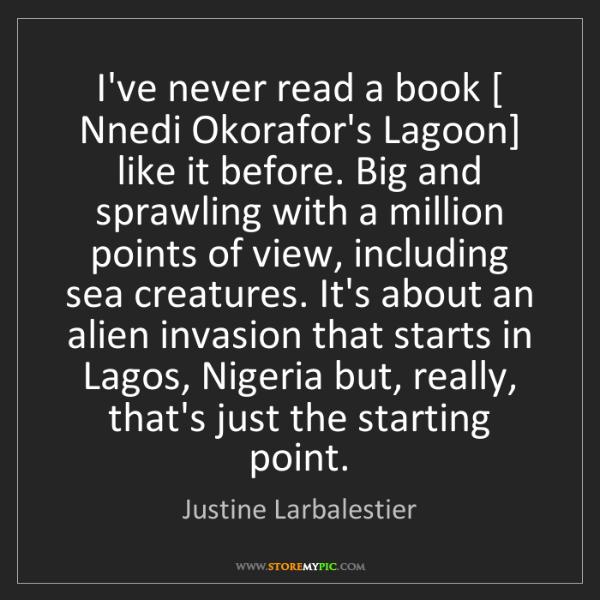 Justine Larbalestier: I've never read a book [ Nnedi Okorafor's Lagoon] like...