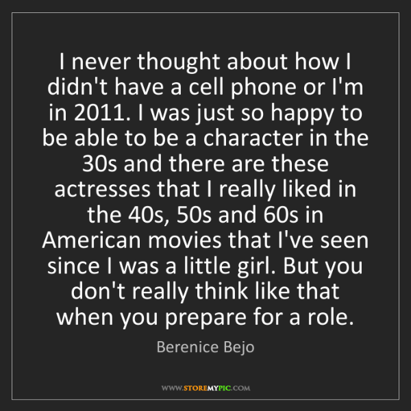 Berenice Bejo: I never thought about how I didn't have a cell phone...