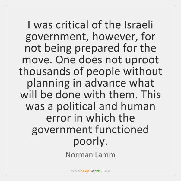 I was critical of the Israeli government, however, for not being prepared ...