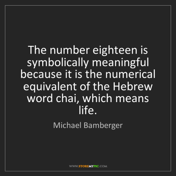 Michael Bamberger: The number eighteen is symbolically meaningful because...