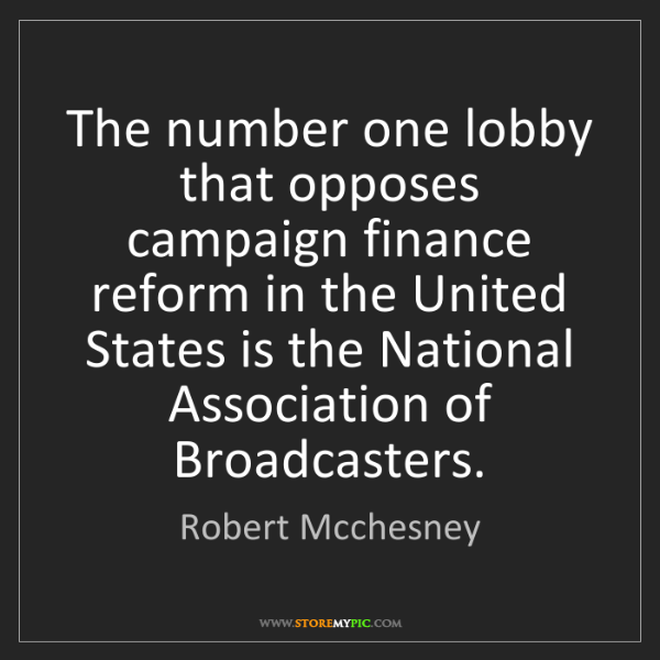 Robert Mcchesney: The number one lobby that opposes campaign finance reform...