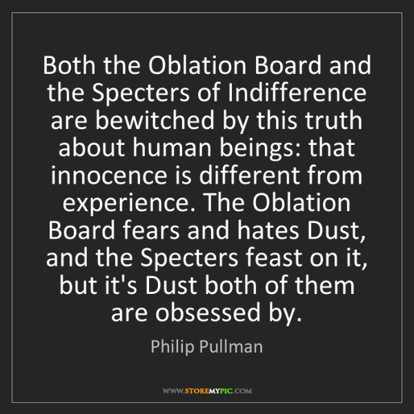 Philip Pullman: Both the Oblation Board and the Specters of Indifference...