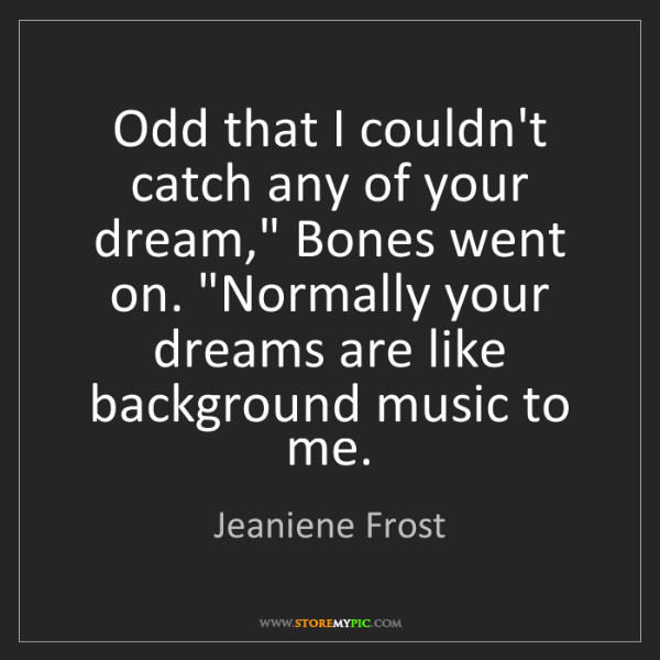 """Jeaniene Frost: Odd that I couldn't catch any of your dream,"""" Bones went..."""