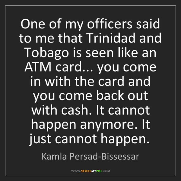 Kamla Persad-Bissessar: One of my officers said to me that Trinidad and Tobago...