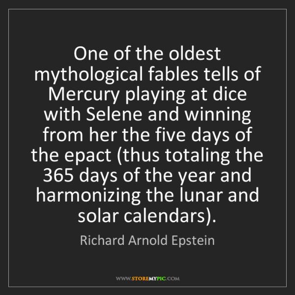 Richard Arnold Epstein: One of the oldest mythological fables tells of Mercury...