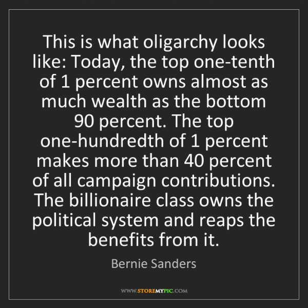 Bernie Sanders: This is what oligarchy looks like: Today, the top one-tenth...