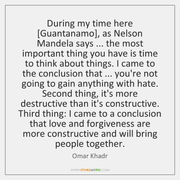 During my time here [Guantanamo], as Nelson Mandela says ... the most important ...