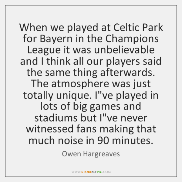 When we played at Celtic Park for Bayern in the Champions League ...