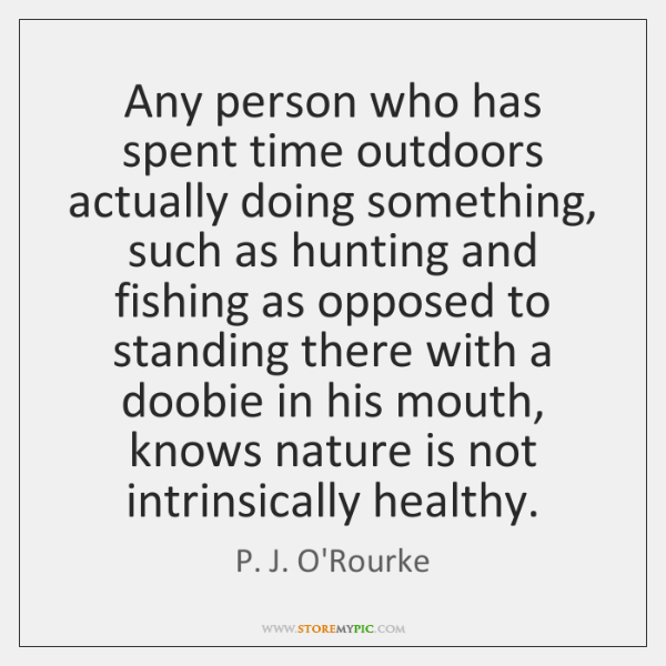 Any person who has spent time outdoors actually doing something, such as ...