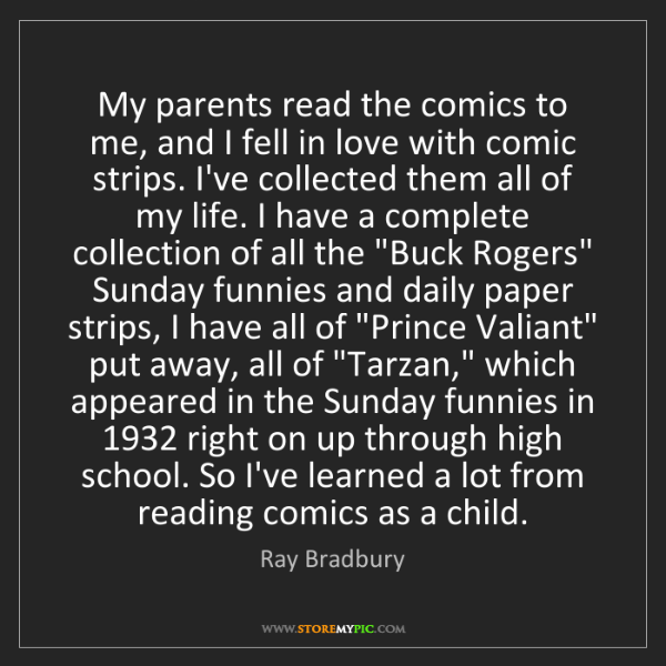 Ray Bradbury: My parents read the comics to me, and I fell in love...