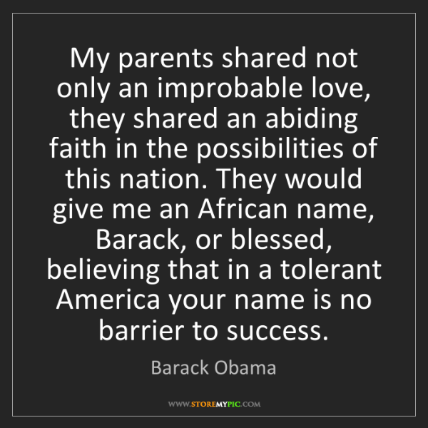 Barack Obama: My parents shared not only an improbable love, they shared...