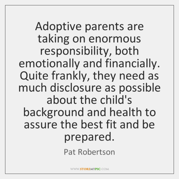Adoptive parents are taking on enormous responsibility, both emotionally and financially. Quite ...